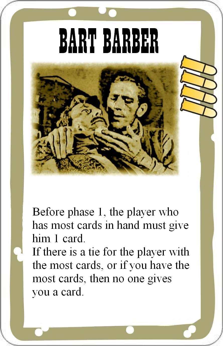 Barber Bart : Before phase 1, the player who has most cards in hand must give him 1 ...